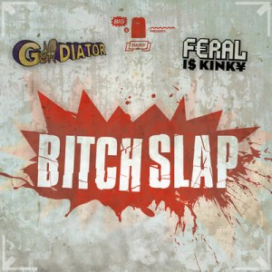 Bitch Slap 300x300 gLAdiator ft. FERAL is KINKY   Bitch Slap EP