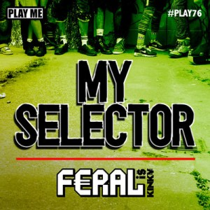 My Selector Feral 300x300 FERAL is KINKY   My Selector EP + Free Remix