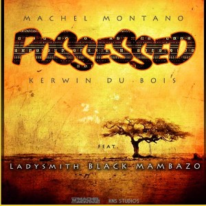 machel possessed 300x300 Machel Montano, Kerwin Du Bois feat. Ladysmith Black Mambazo   Possessed