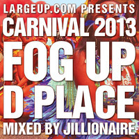 "025 LargeUp Presents: Jillionaire's ""Fog Up D Place"" Carnival 2013 Mix"