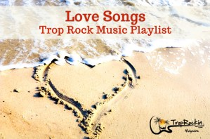 Trop Rock Love Songs for Valentine's Day
