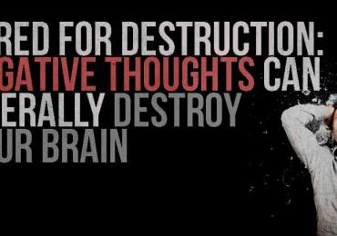 Negative Thoughts can Literally Destroy Your Brain