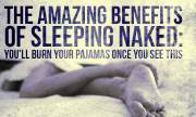 The Amazing Benefits of Sleeping Naked: You'll Burn Your Pajamas Once You See This