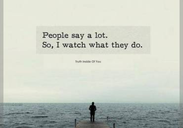 People say a lot. So, i watch what they do