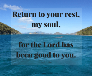 """Return to your rest, my soul, for the"