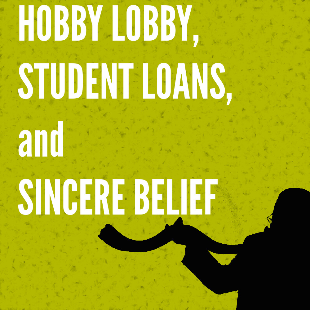 Hobby Lobby, Student Loans, and Sincere Belief