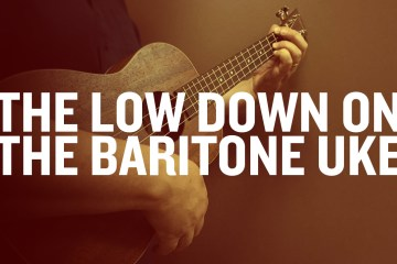 The Lowdown on the baritone uke