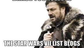 Brace Yourselves the Star Wars VII List Blogs Are Coming