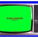 Sloppy Spoilers Episode #3