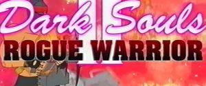 "Dark Souls II: Rogue Warrior – A Glorious ""80s Cartoon"""