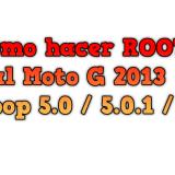 ROOT al Moto G 2013 en Lollipop
