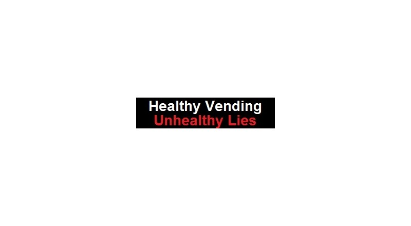 HEALTHY VENDING Unhealthy Lies