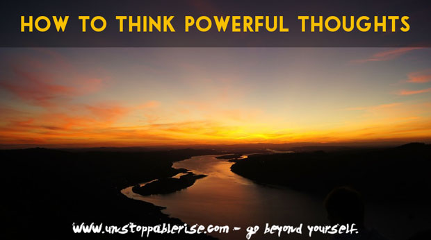 How to Think Powerful Thoughts