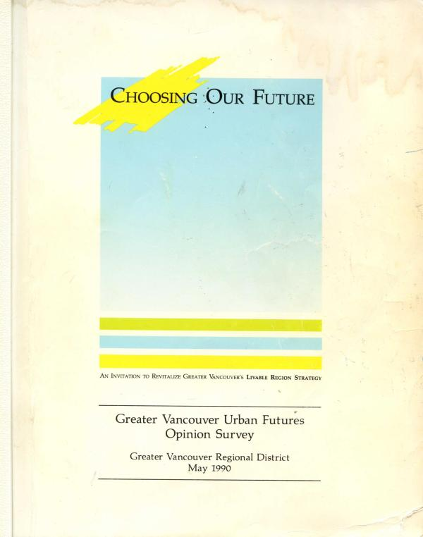 Choosing Our Future: Greater Vancouver Urban Futures Survey - May 1990