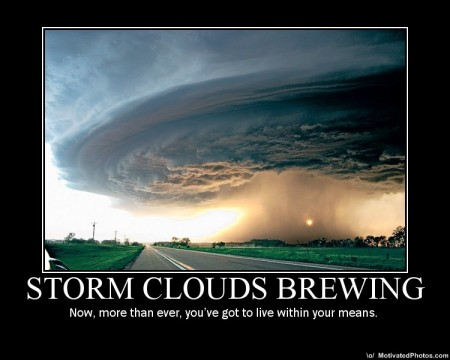 stormcloudsbrewingnowmorethaneveryouvegottolivewithinyourmeans