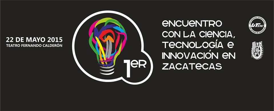 1er Encuentro con la Ciencia, Tecnología e Innovación en Zacatecas
