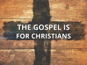 The Gospel is For Christians