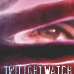 Night Watch, Day Watch, and Finally… Twilight Watch!