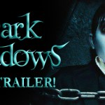 Dark Shadows:  The Trailer!