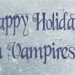 Tis&#8217; The Season for Merry Making and Villainous Vampires