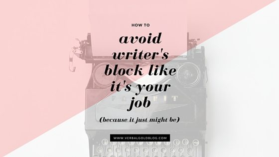 How To Avoid Writer's Block Like It's Your Job (because it just might be)!