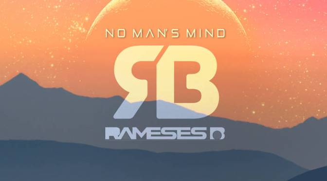 Rameses B – No Man's Mind
