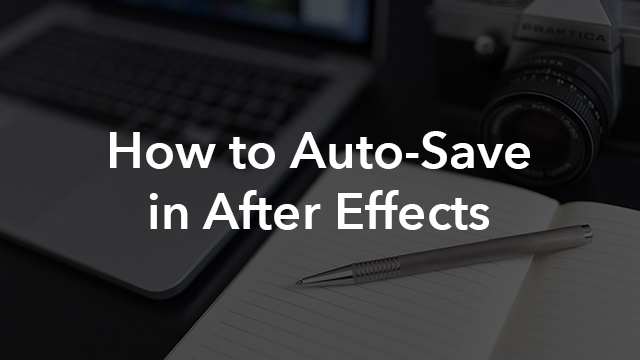 After Effects Tricks: Don't Lose Your Projects with Auto-Save