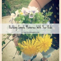 Building Simple Memories With Your Kids
