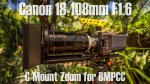 Canon 18-108mm F1.6 C-Mount for BMPCC