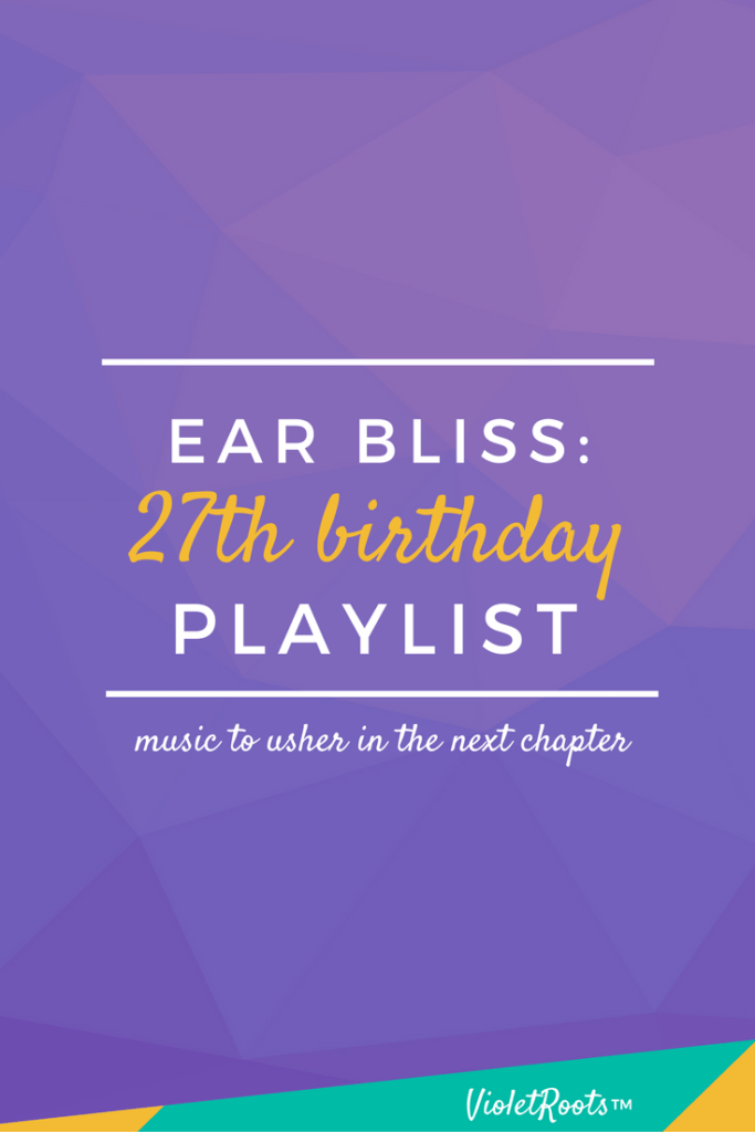 27th Birthday Playlist - It's my 27th birthday week & I can't think of a better way to get in a festive mood than a birthday playlist. Get festive with these tracks & listen today!