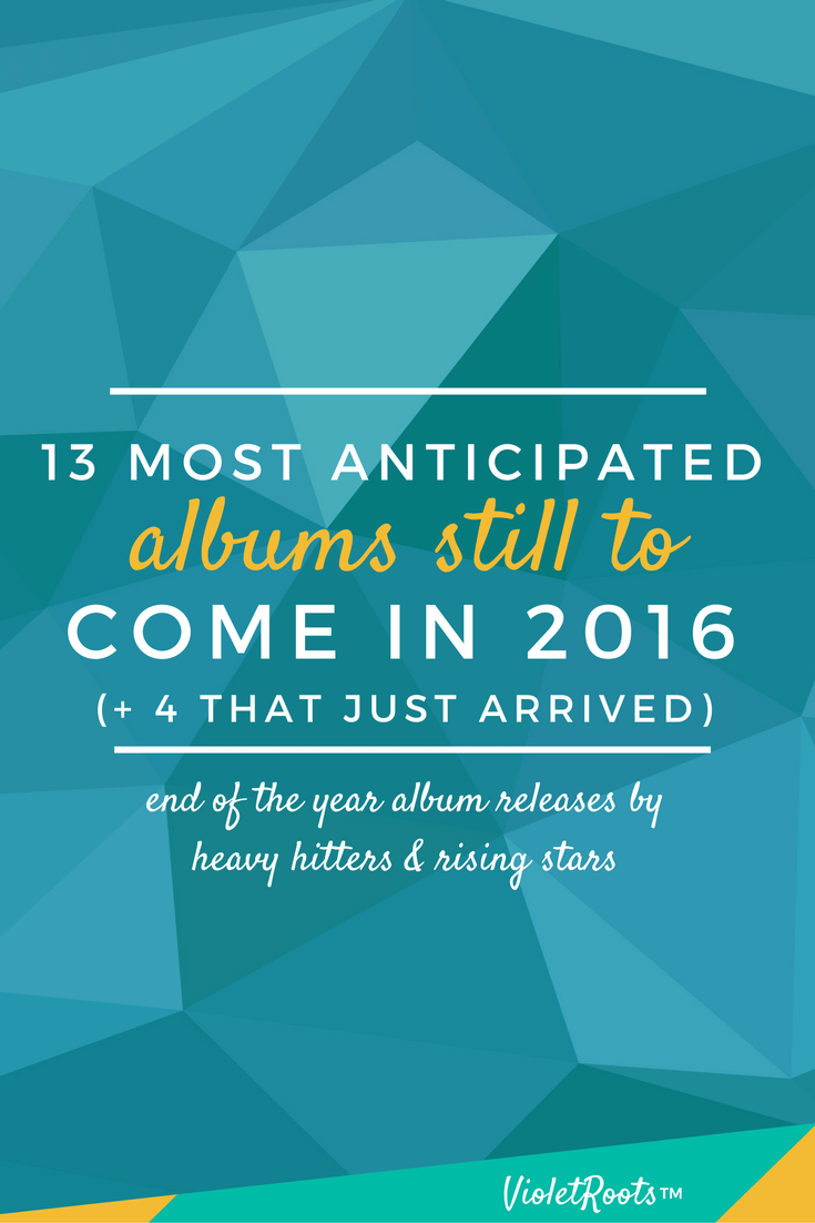 Most Anticipated Albums Still to Come in 2016 (+ 4 That Just Arrived) - The year might be winding down but music's heavy hitters & rising stars aren't slowing down! Check out the 10 most anticipated albums still to come in 2016!