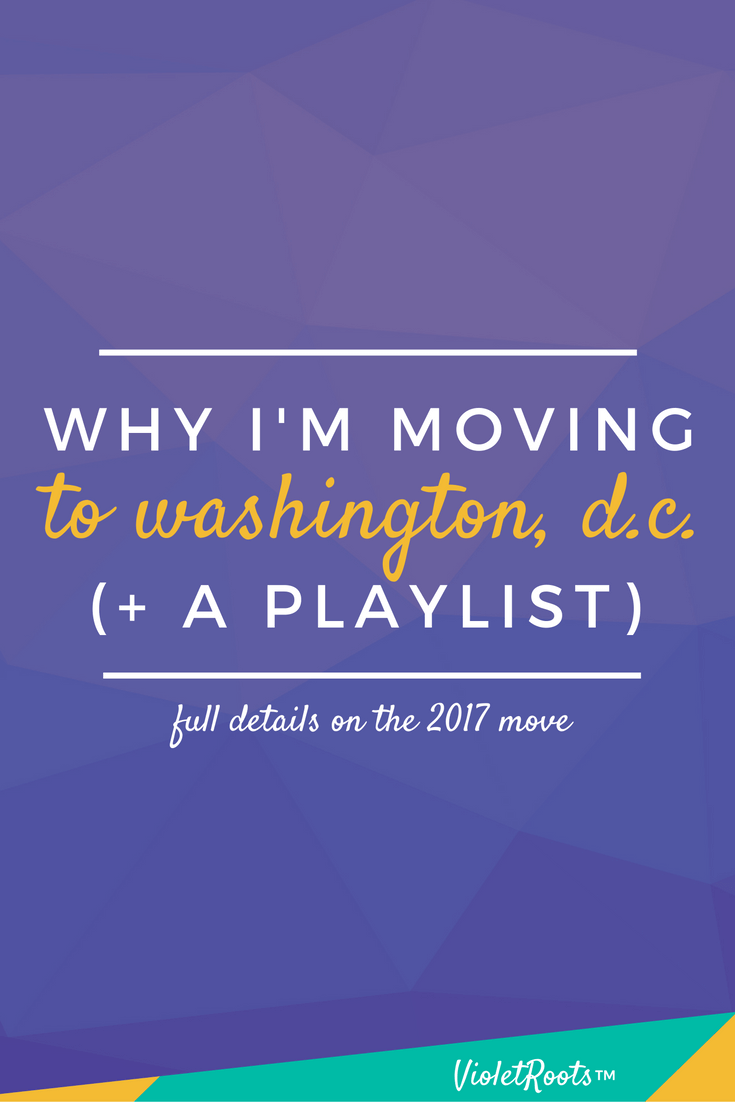 Why I'm Moving to D.C. (+ A Playlist) - Next summer I'm packing up and moving to D.C.! Find out all you need to know about the big move, why it's happening and upcoming changes for Violet Roots!