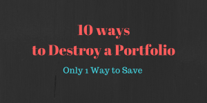 The 10 ways to destroy a portfolio and 1 way to save it