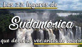 Los 13 lugares de Sudamérica que deberías ver antes de morir