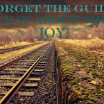 Forget The Guilt! What About The Joy?