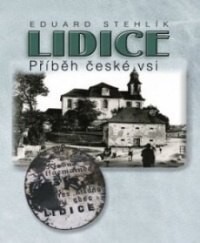 Eduard Stehlík: Lidice - Příběh české vsi