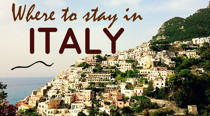 Recommended Luxurious Places to Stay in Italy – Location, Location, Location!