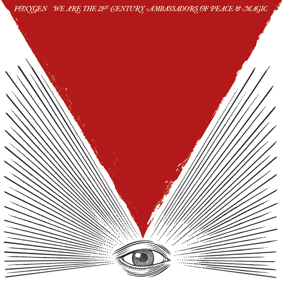 Foxygen - We Are The 21st Century Ambassadors of Peace and Magic