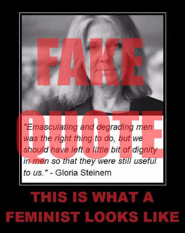 No, Gloria Steinem did not say this.