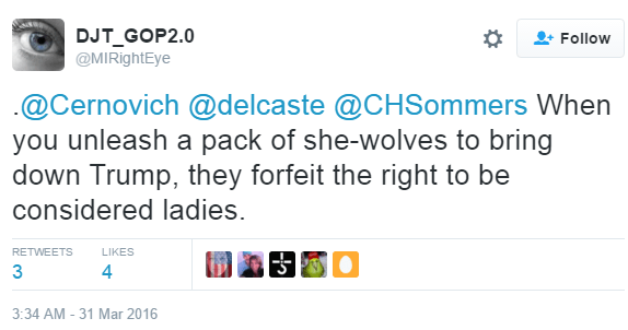 DJT_GOP2.0 ‏@MIRightEye .@Cernovich @delcaste @CHSommers When you unleash a pack of she-wolves to bring down Trump, they forfeit the right to be considered ladies.