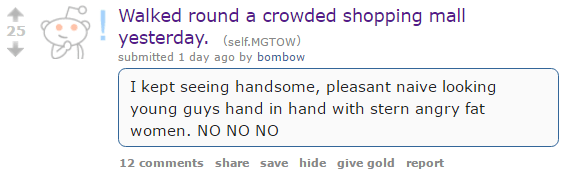 Walked round a crowded shopping mall yesterday. (self.MGTOW) submitted 1 day ago by bombow I kept seeing handsome, pleasant naive looking young guys hand in hand with stern angry fat women. NO NO NO
