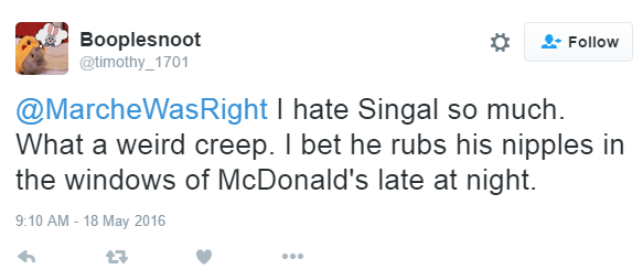 Booplesnoot @timothy_1701 @MarcheWasRight I hate Singal so much. What a weird creep. I bet he rubs his nipples in the windows of McDonald's late at night.