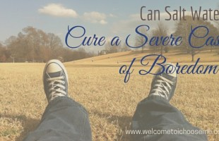 Can Salt Water Cure a Severe Case of Boredom?