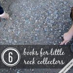 Rock Collecting and Books for Kids who Love Rocks