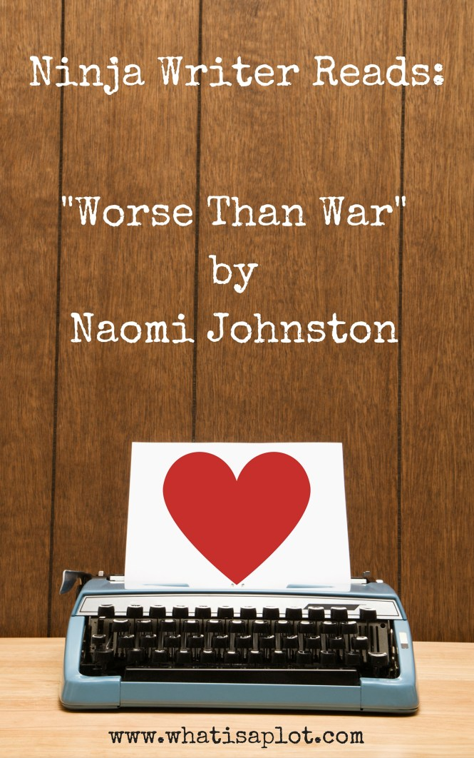 "Ninja Writers Reads: ""Worse Than War"" by Naomi Johnston. Come read this clever, heartbreaking short story by Naomi Johnston."
