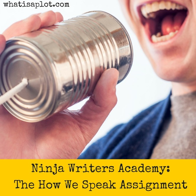 Ninja Writers Academy: The How We Speak Assignment. This week we're talking about writing natural dialogue.
