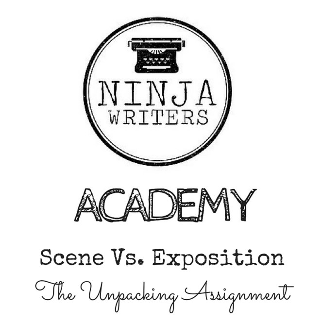Ninja Writers Academy: Scene vs. Exposition. The Unpacking Assignment will help you understand the importance of putting your reader right into the story with your hero.