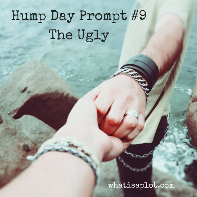 Hump Day Prompt #9The Ugly
