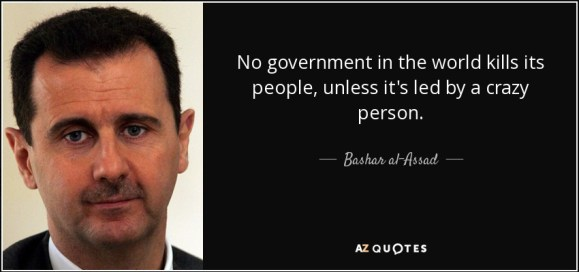 quote-no-government-in-the-world-kills-its-people-unless-it-s-led-by-a-crazy-person-bashar-al-assad-64-57-67