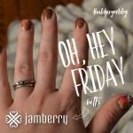 Oh, Hey Friday! — Jamberry…heard of it?
